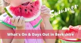 things to do in berkshire 2021, summer events berkshire 2021, family days out berkshire 2021, family events berkshire, summer holiday events berkshire