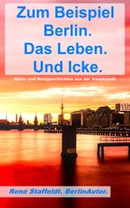 Berlin Kurzgeschichte BerlinAutor Buch Gedicht zum beispiel Berlin das leben und icke Taschenbuch ebook