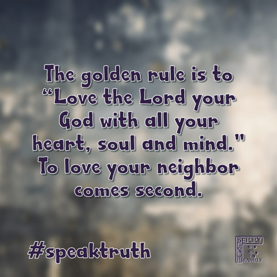 """The golden rule is to """"Love the Lord your God with all your heart, soul and mind."""" To love your neighbour comes second. #speaktruth"""