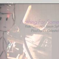 """Kidd Clazzic - Nothing For Somethings ft. Jason """"JJ"""" Sylvain @ItsClazzic"""