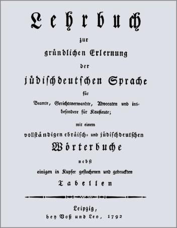 'Lehrbuch zur gründlichen Erlernung der jüdischdeutschen Sprache für Beamte, Gerichtswerwandte, Advocaten und insbesondere Kaufleute'