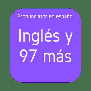 Pronunciator en espanol Ingles y 97 mas