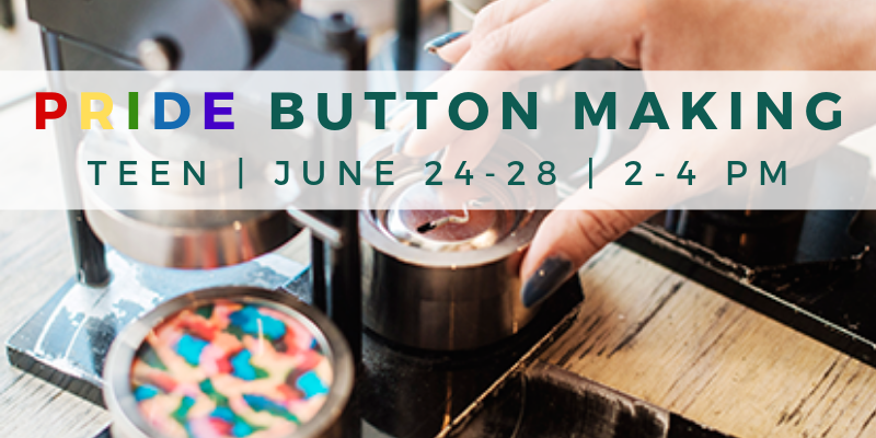 Teen Pride Button Making June 24-28 2-4 PM