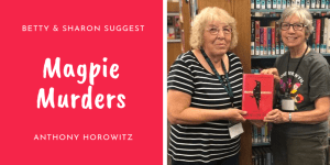 Sharon and Betty suggest Magpie Murders by Horowitz