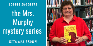 Bobbie suggests the Mrs. Murphy mystery series