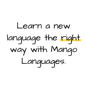 Learn a new language the right way with Mango Languages.
