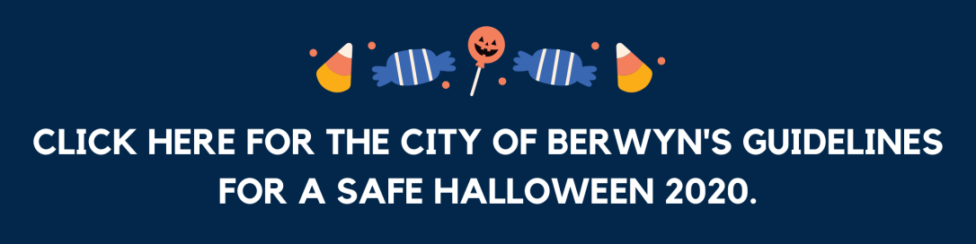 Click here for the City of Berwyn's guidelines for a safe Halloween 2020.