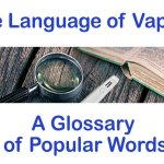 The Language of Vaping – A Glossary of Popular Words
