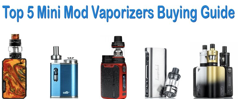 Top 5 Mini Mod Vaporizers