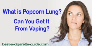 What is Popcorn Lung? Can You Get it From Vaping? Post featured Image
