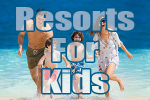 best resorts for kids
