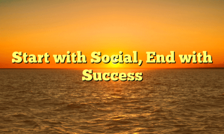 Start with Social, End with Success