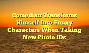 Comedian Transforms Himself Into Funny Characters When Taking New Photo IDs