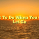 What To Do When You Can't Let Go