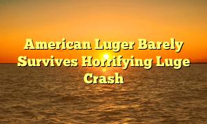 American Luger Barely Survives Horrifying Luge Crash