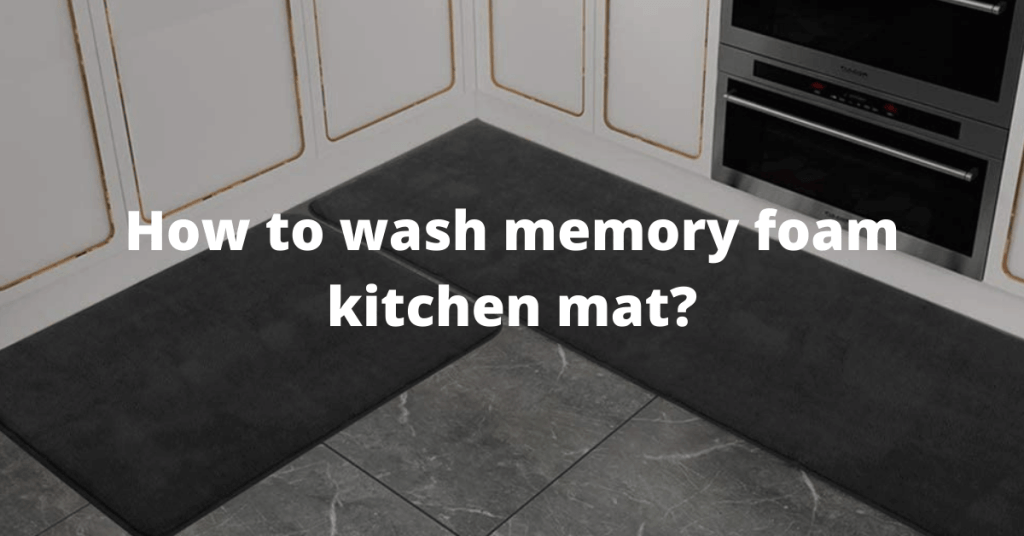 How to wash memory foam kitchen mat