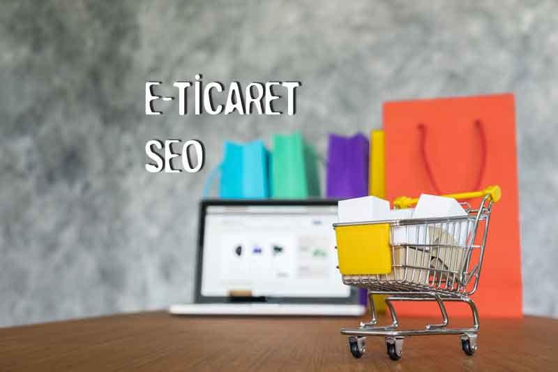 E-commerce SEO ülkemizdeki adıyla E-Ticaret SEO Nasıl Yapılır