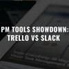PM Tools Showdown: Trello VS Slack (Features & Pricing)