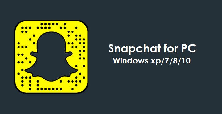 Snapchat for PC/ Laptop Windows XP, 7, 8/8 1, 10 - 32/64 bit