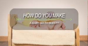 How Do You Make A Baby Go To Sleep