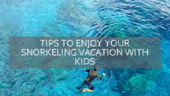 tips to enjoy your snorkeling vacation with kids min