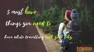 things you need to have while travelling with your baby