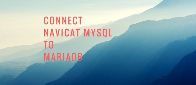 How to connect Navicat MySQL to MariaDB Server