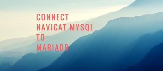 How to connect Navicat MySQL to MariaDB Server
