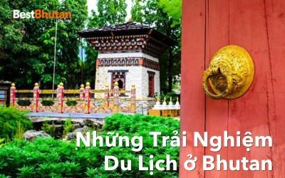 Top 6 Trải Nghiệm Du Lịch Không Thể Bỏ Lỡ Ở Bhutan