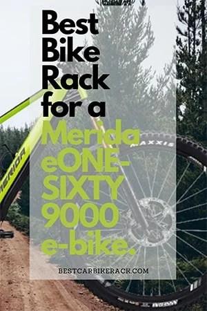 Best Bike Rack for a Merida eONE-SIXTY 9000 e-bike