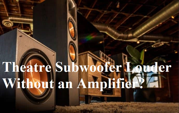 How to Make Home Theatre Subwoofer Louder Without an Amplifier