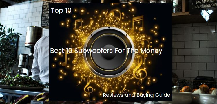 Best 10 Subwoofers For The Money