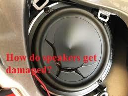 How do speakers get damaged