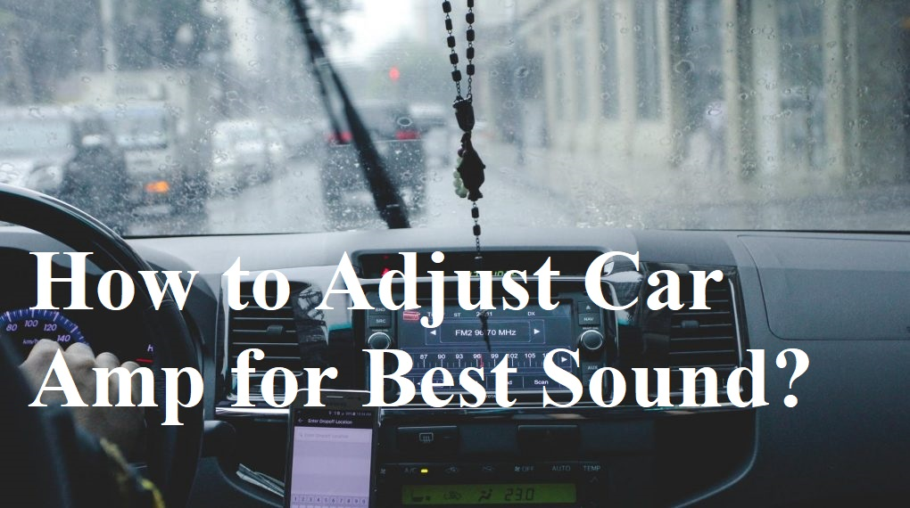 How to Adjust Car Amp for Best Sound?