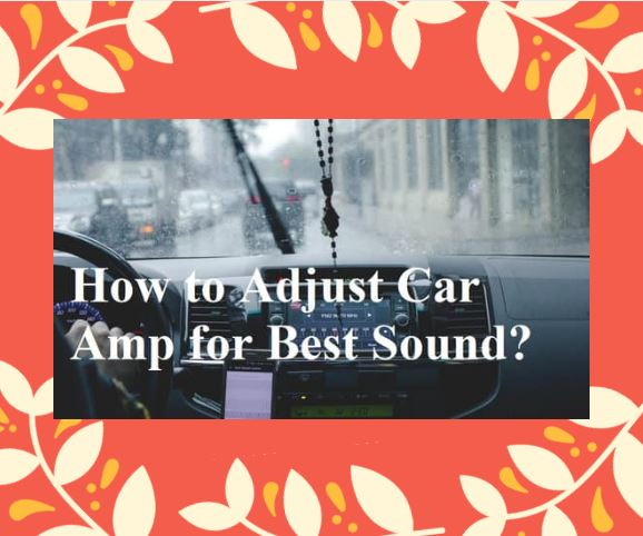 How-to-Adjust-Car-Amp-for-Best-Sound