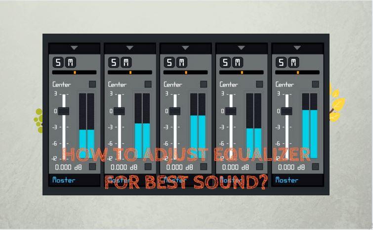 How to Adjust Equalizer for Best Sound.