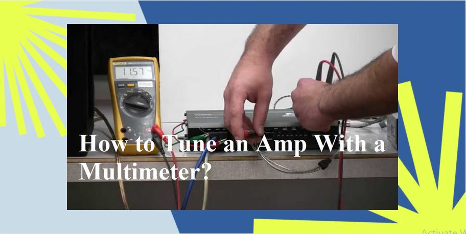 How-to-Tune-an-Amp-With-a-Multimeter
