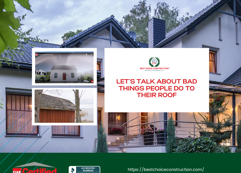 Let´s Talk about bad things people do to their roof.