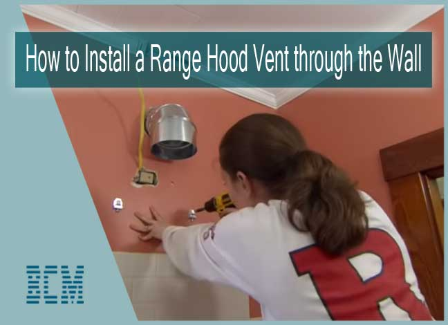 How to Install a Range Hood Vent through the Wall