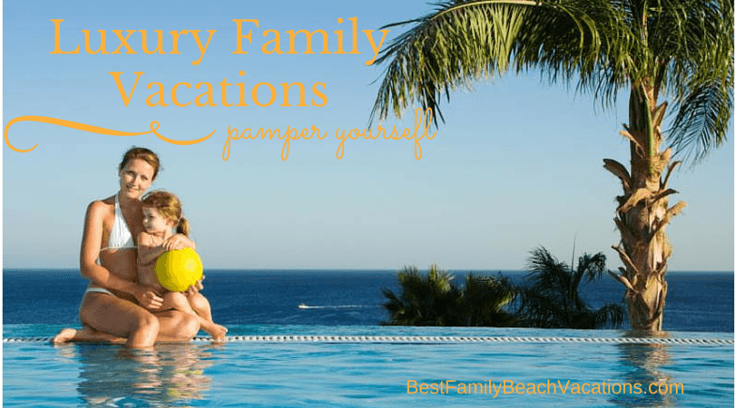 best family vacations luxury family vacations best family vacations 31649