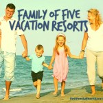 Family Of Five Vacation Resorts