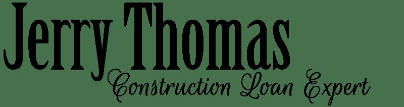 Jerry Thomas Construction Loan Expert