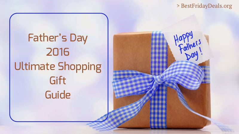 Father's Day 2016 : Ultimate Shopping Guide