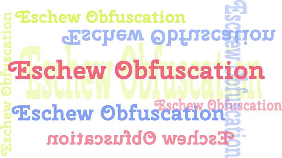 Eschew Obfuscation: Avoid confusing your message.