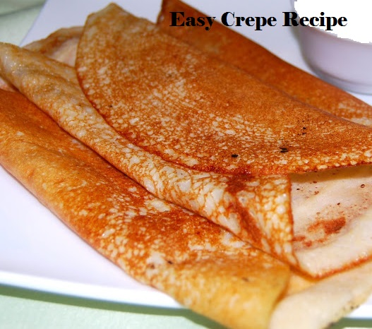 Easy Crepe Recipe-best in the world