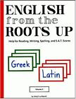 English from the Roots up I  Help for Reading Writing Spelling and S A