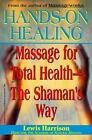 Hands On Healing  Massage for Total Health The Shamans Way by Lewis Harrison