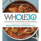 NEW The Whole30 The 30 Day Guide to Total Health and Food Freedom