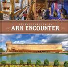 Journey Through the Ark Encounter by Answers in Genesis HARDCOVER