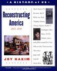 A HISTORY OF US BOOK 7 RECONSTRUCTING AMERICA 1865 1890 By Joy Hakim BRAND NEW